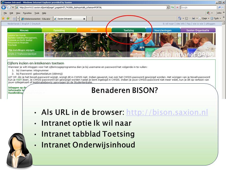 Benaderen BISON Als URL in de browser: http://bison.saxion.nl. Intranet optie Ik wil naar. Intranet tabblad Toetsing.