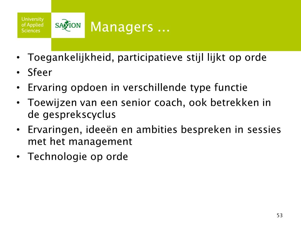 Managers ... Toegankelijkheid, participatieve stijl lijkt op orde