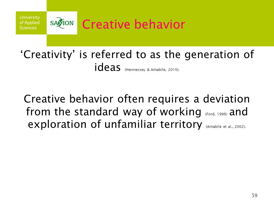 Creative behavior 'Creativity' is referred to as the generation of ideas (Hennessey & Amabile, 2010).