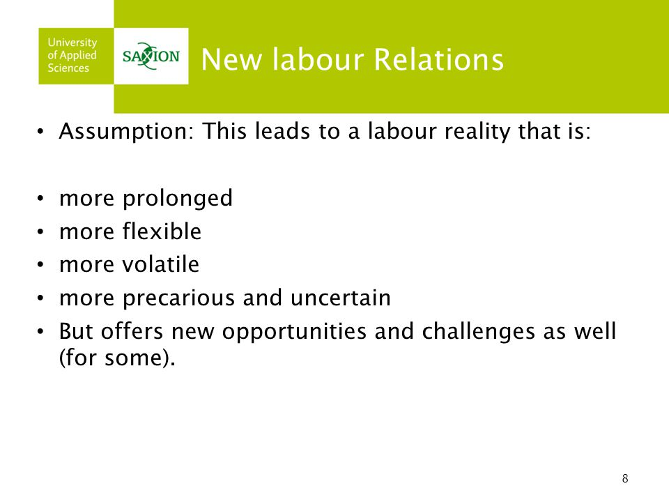 New labour Relations Assumption: This leads to a labour reality that is: more prolonged. more flexible.