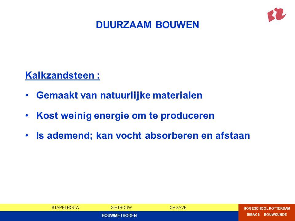 DUURZAAM BOUWEN Kalkzandsteen : Gemaakt van natuurlijke materialen. Kost weinig energie om te produceren.