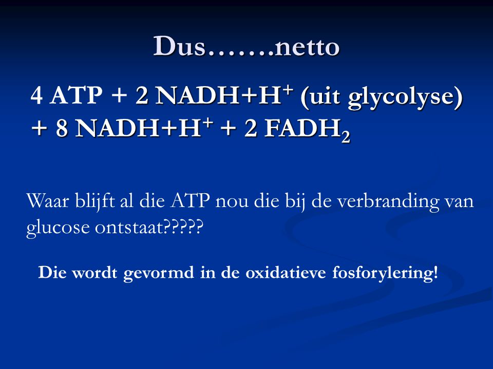 Dus…….netto 4 ATP + 2 NADH+H+ (uit glycolyse) + 8 NADH+H+ + 2 FADH2