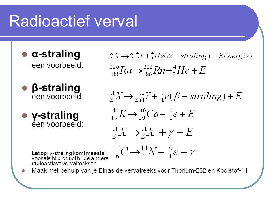 Radioactief verval α-straling een voorbeeld: β-straling een voorbeeld: