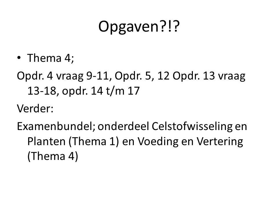 Opgaven ! Thema 4; Opdr. 4 vraag 9-11, Opdr. 5, 12 Opdr. 13 vraag 13-18, opdr. 14 t/m 17. Verder: