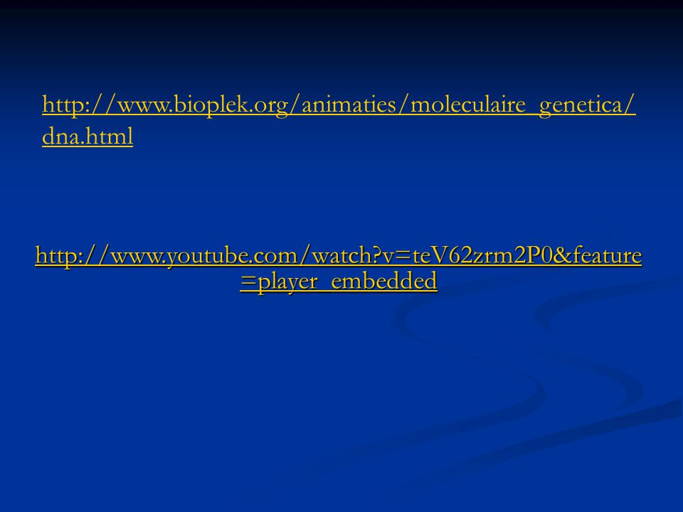 http://www.bioplek.org/animaties/moleculaire_genetica/dna.html http://www.youtube.com/watch v=teV62zrm2P0&feature=player_embedded.