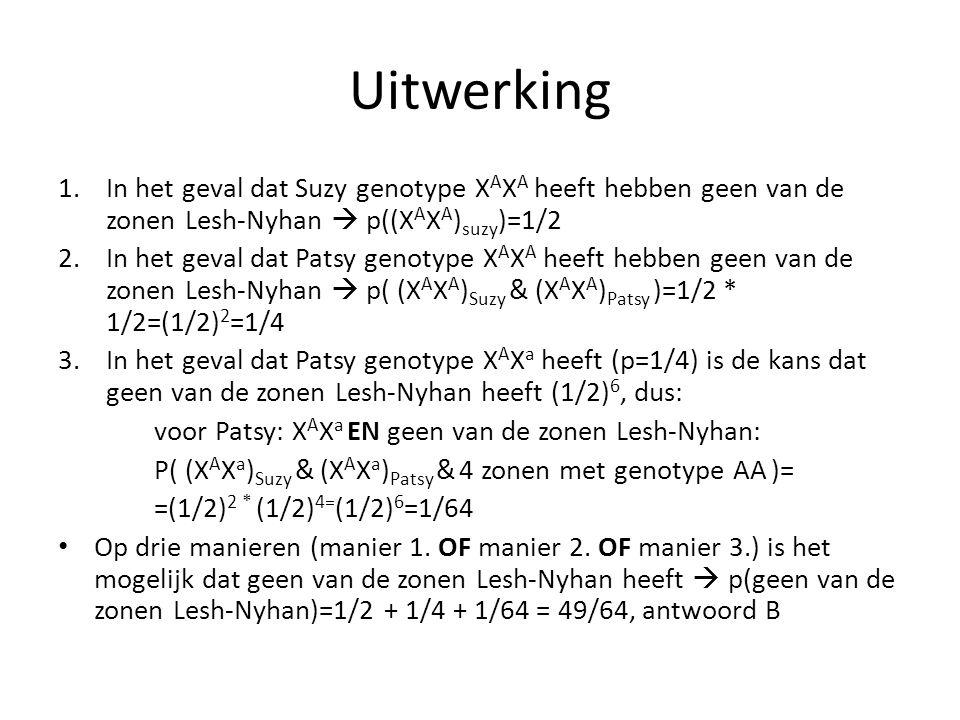 Uitwerking In het geval dat Suzy genotype XAXA heeft hebben geen van de zonen Lesh-Nyhan  p((XAXA)suzy)=1/2.