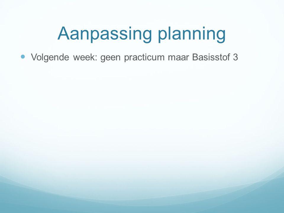 Aanpassing planning Volgende week: geen practicum maar Basisstof 3