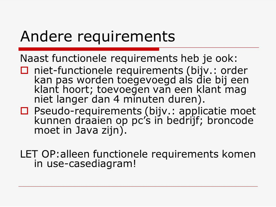 Andere requirements Naast functionele requirements heb je ook: