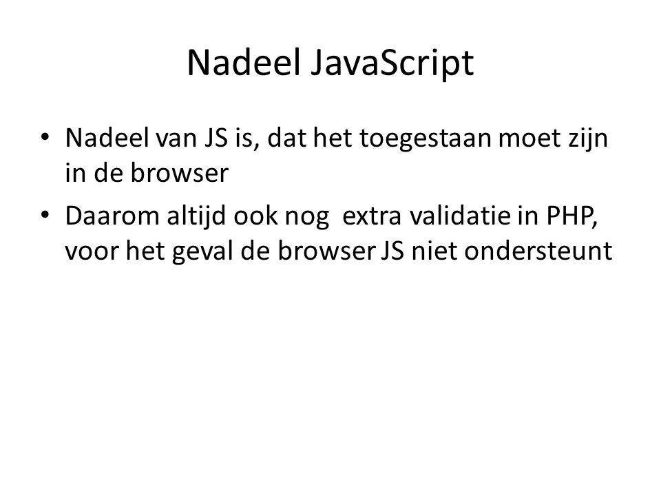 Nadeel JavaScript Nadeel van JS is, dat het toegestaan moet zijn in de browser.