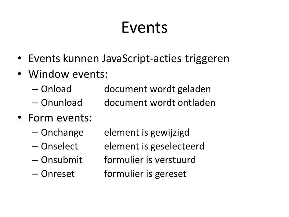 Events Events kunnen JavaScript-acties triggeren Window events:
