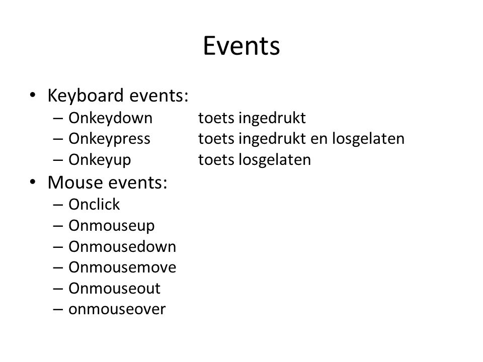 Events Keyboard events: Mouse events: Onkeydown toets ingedrukt