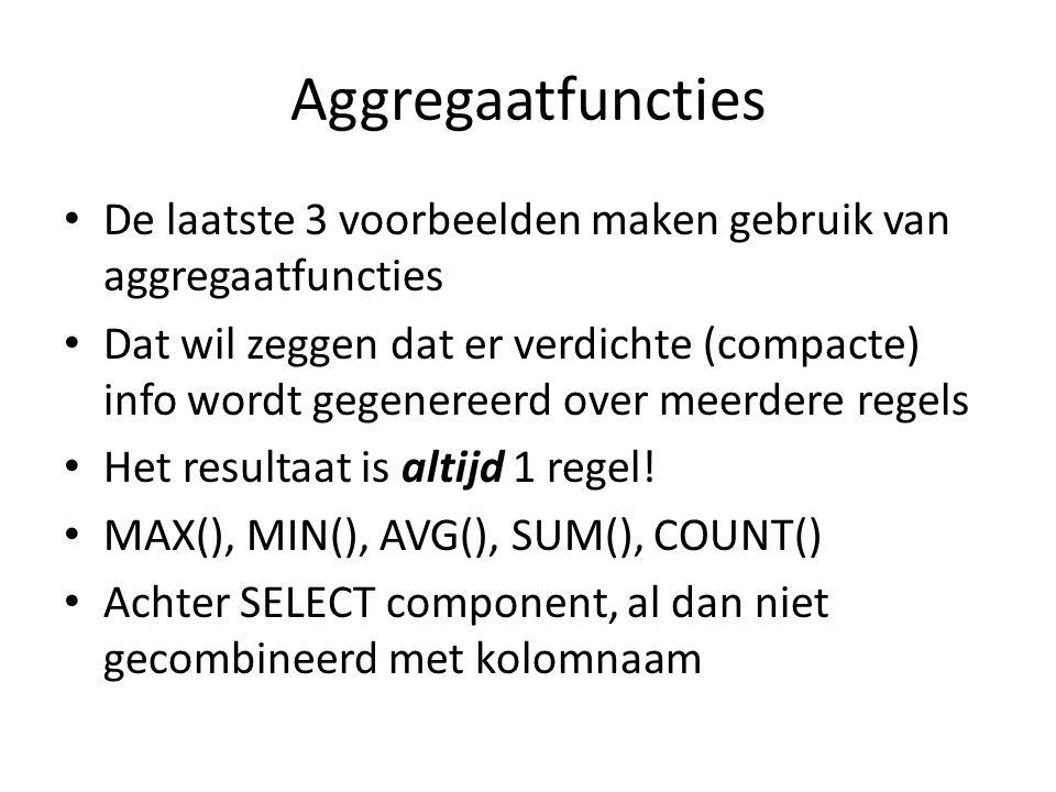Aggregaatfuncties De laatste 3 voorbeelden maken gebruik van aggregaatfuncties.