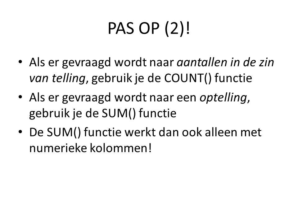 PAS OP (2)! Als er gevraagd wordt naar aantallen in de zin van telling, gebruik je de COUNT() functie.