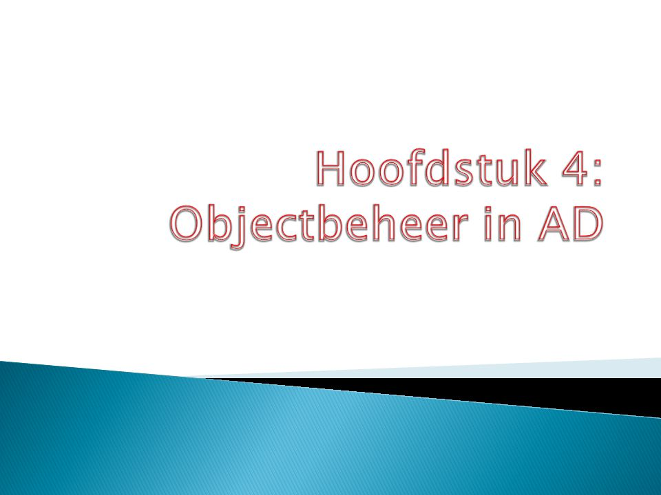 Hoofdstuk 4: Objectbeheer in AD
