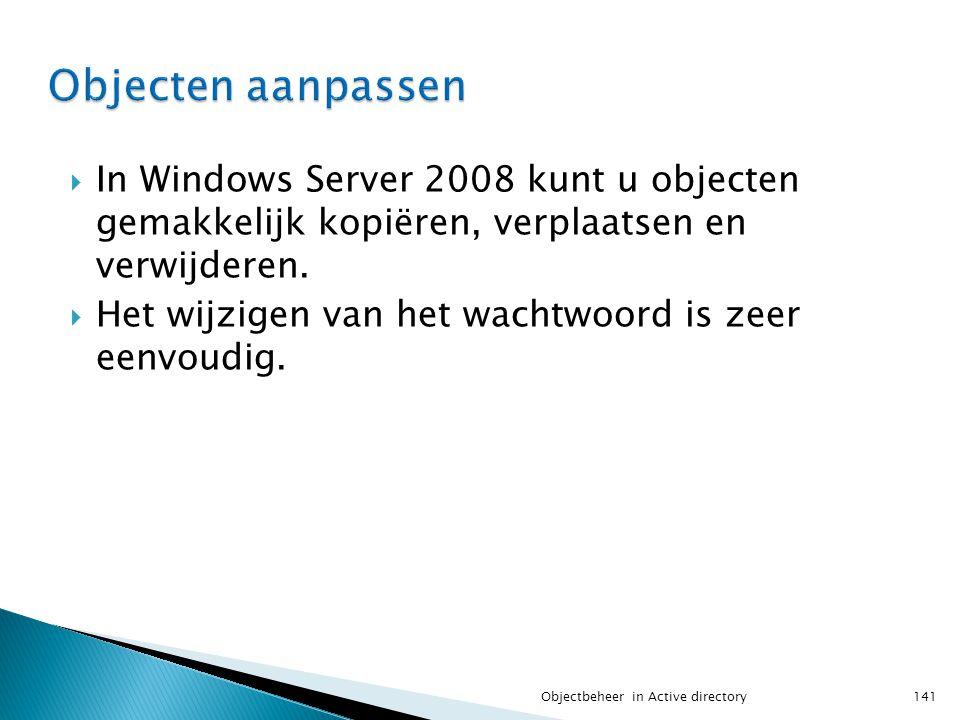 Objecten aanpassen In Windows Server 2008 kunt u objecten gemakkelijk kopiëren, verplaatsen en verwijderen.