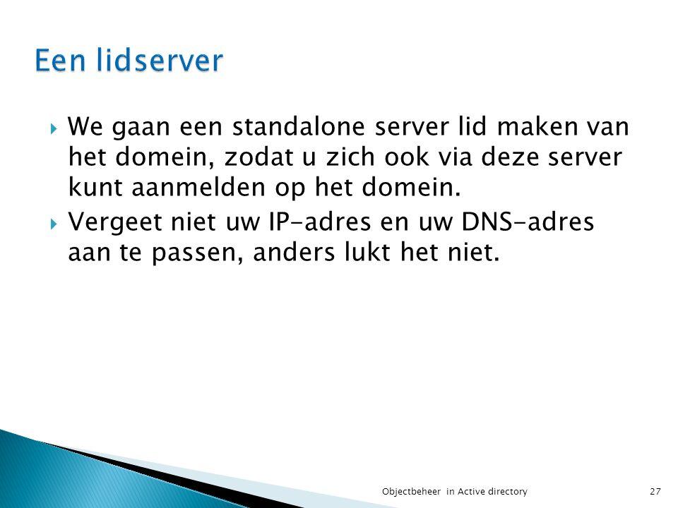 Een lidserver We gaan een standalone server lid maken van het domein, zodat u zich ook via deze server kunt aanmelden op het domein.