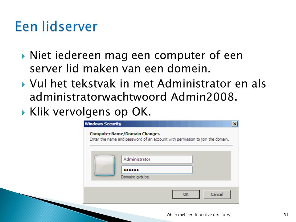 Een lidserver Niet iedereen mag een computer of een server lid maken van een domein.