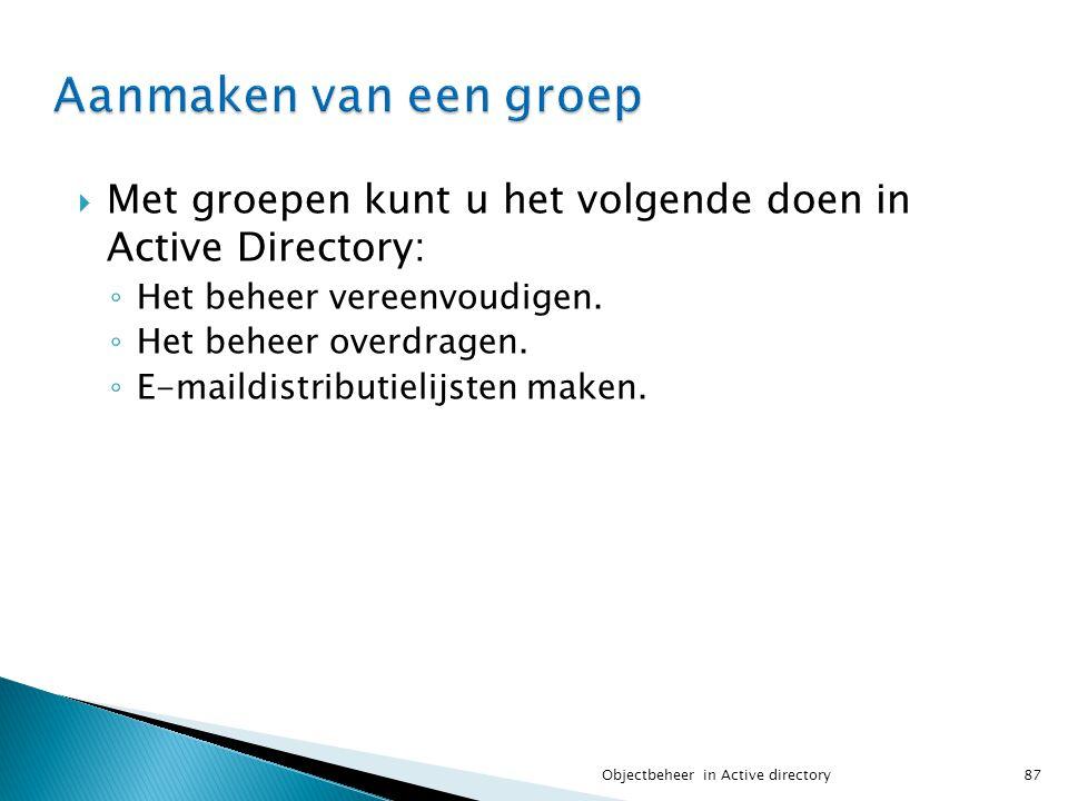 Aanmaken van een groep Met groepen kunt u het volgende doen in Active Directory: Het beheer vereenvoudigen.