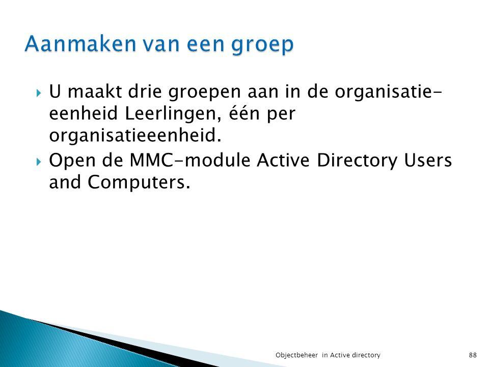 Aanmaken van een groep U maakt drie groepen aan in de organisatie- eenheid Leerlingen, één per organisatieeenheid.