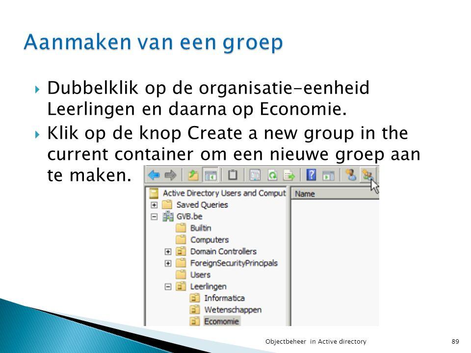 Aanmaken van een groep Dubbelklik op de organisatie-eenheid Leerlingen en daarna op Economie.
