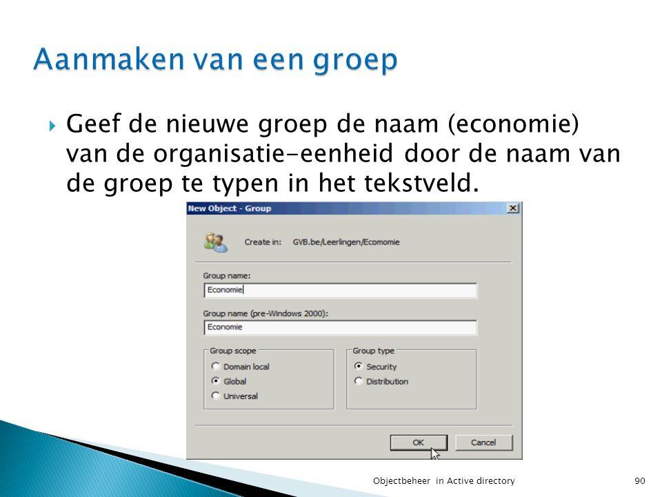 Aanmaken van een groep Geef de nieuwe groep de naam (economie) van de organisatie-eenheid door de naam van de groep te typen in het tekstveld.