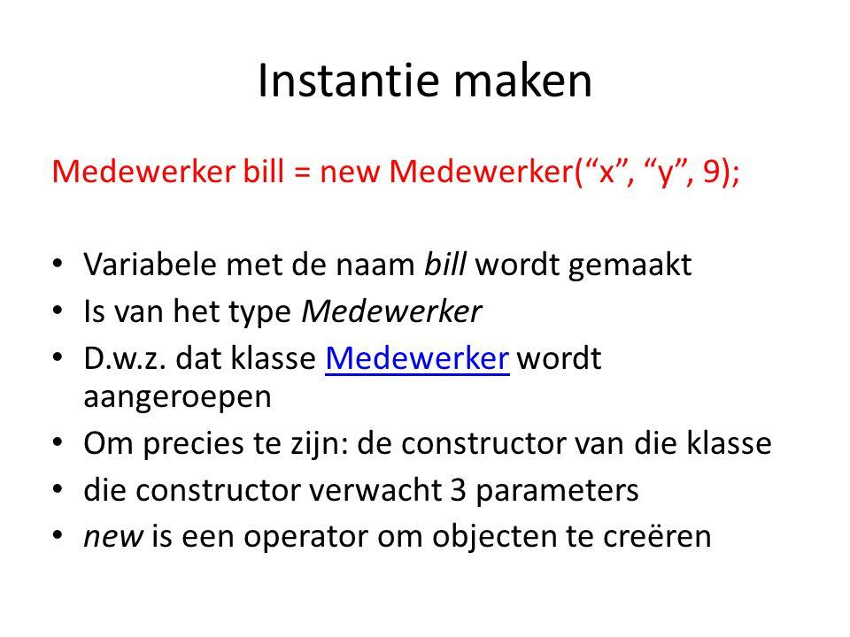 Instantie maken Medewerker bill = new Medewerker( x , y , 9);