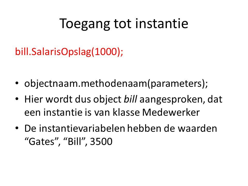 Toegang tot instantie bill.SalarisOpslag(1000);