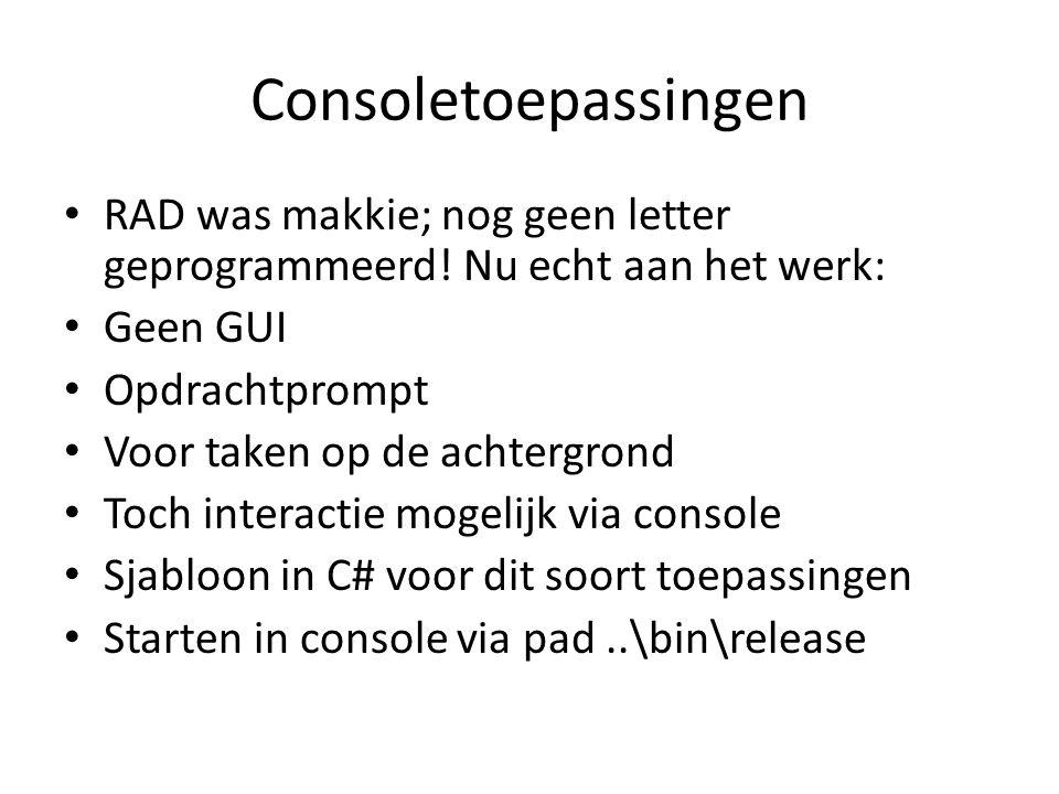 Consoletoepassingen RAD was makkie; nog geen letter geprogrammeerd! Nu echt aan het werk: Geen GUI.