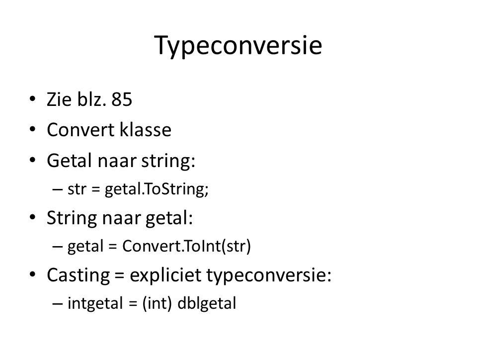 Typeconversie Zie blz. 85 Convert klasse Getal naar string: