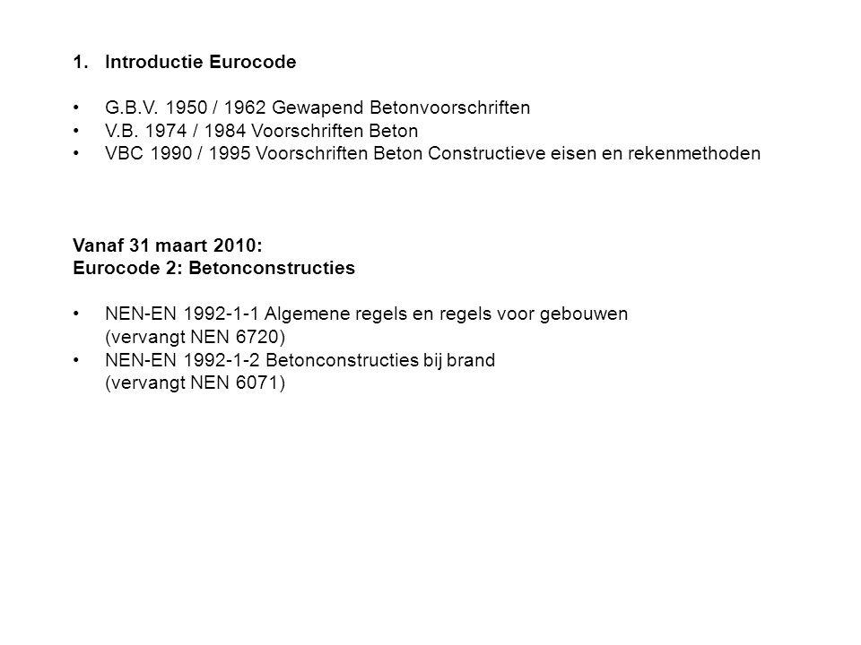 Introductie Eurocode G.B.V. 1950 / 1962 Gewapend Betonvoorschriften. V.B. 1974 / 1984 Voorschriften Beton.