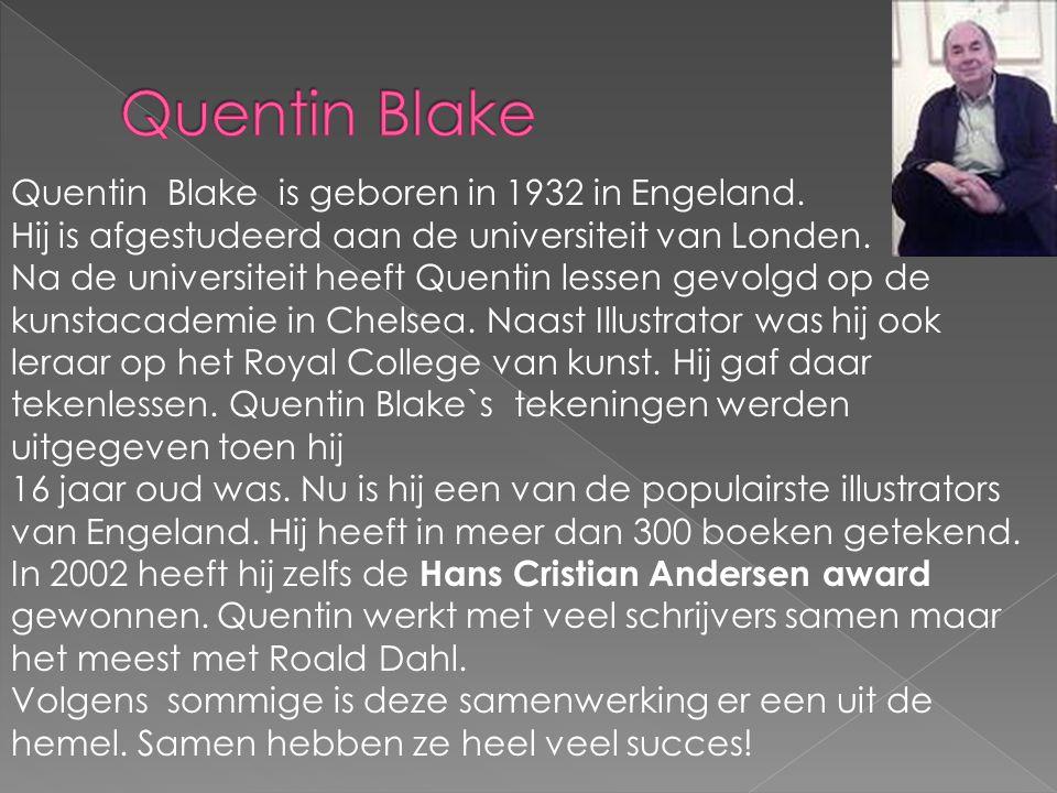 Quentin Blake Quentin Blake is geboren in 1932 in Engeland.