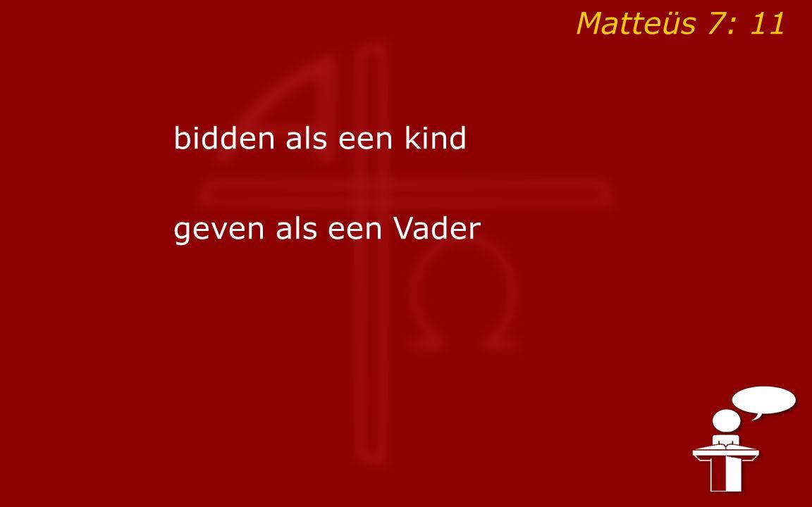 Matteüs 7: 11 bidden als een kind geven als een Vader