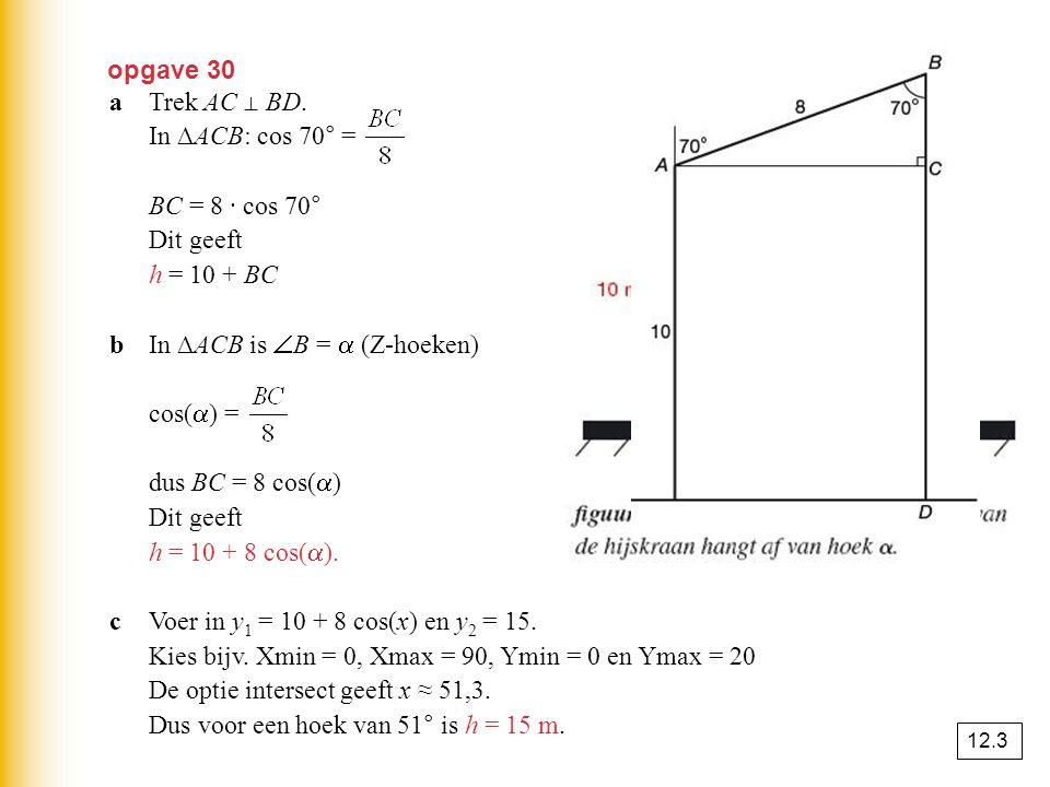 b In ∆ACB is B =  (Z-hoeken) cos() = dus BC = 8 cos()