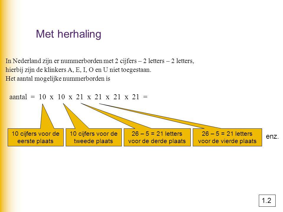 Met herhaling aantal = 10 x 10 x 21 x 21 x 21 x 21 = 19.448.100 enz.
