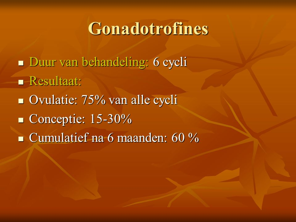 Gonadotrofines Duur van behandeling: 6 cycli Resultaat: