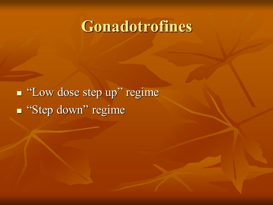 Gonadotrofines Low dose step up regime Step down regime