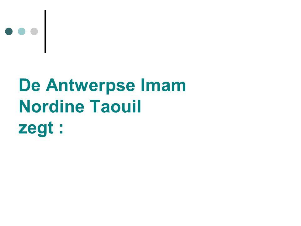 De Antwerpse Imam Nordine Taouil zegt :