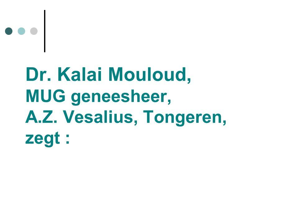 Dr. Kalai Mouloud, MUG geneesheer, A.Z. Vesalius, Tongeren, zegt :