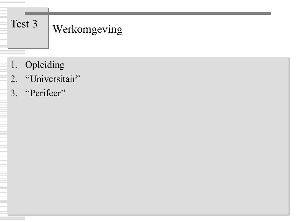 Werkomgeving Test 3 Opleiding Universitair Perifeer