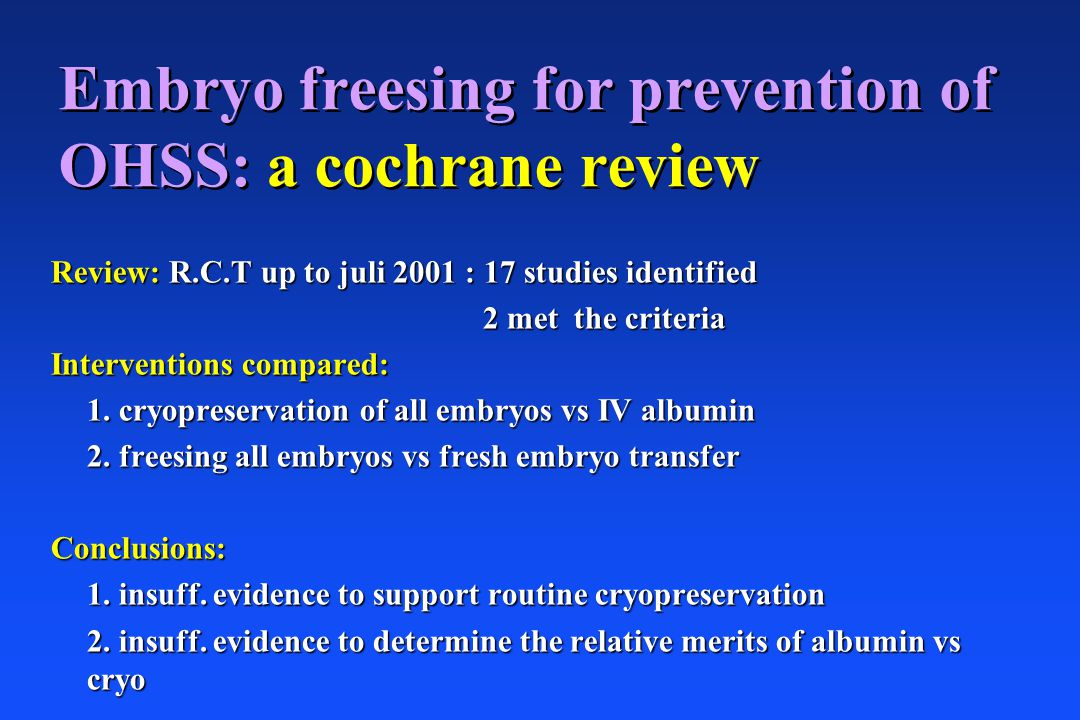 Embryo freesing for prevention of OHSS: a cochrane review