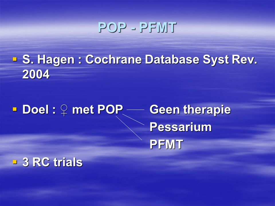 POP - PFMT S. Hagen : Cochrane Database Syst Rev. 2004