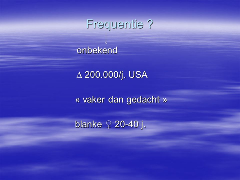 Frequentie  200.000/j. USA « vaker dan gedacht » blanke ♀ 20-40 j.