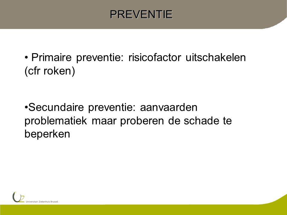 PREVENTIE Primaire preventie: risicofactor uitschakelen (cfr roken)