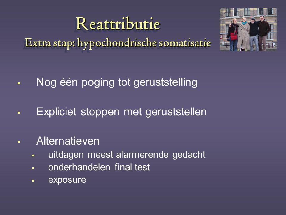Reattributie Extra stap: hypochondrische somatisatie