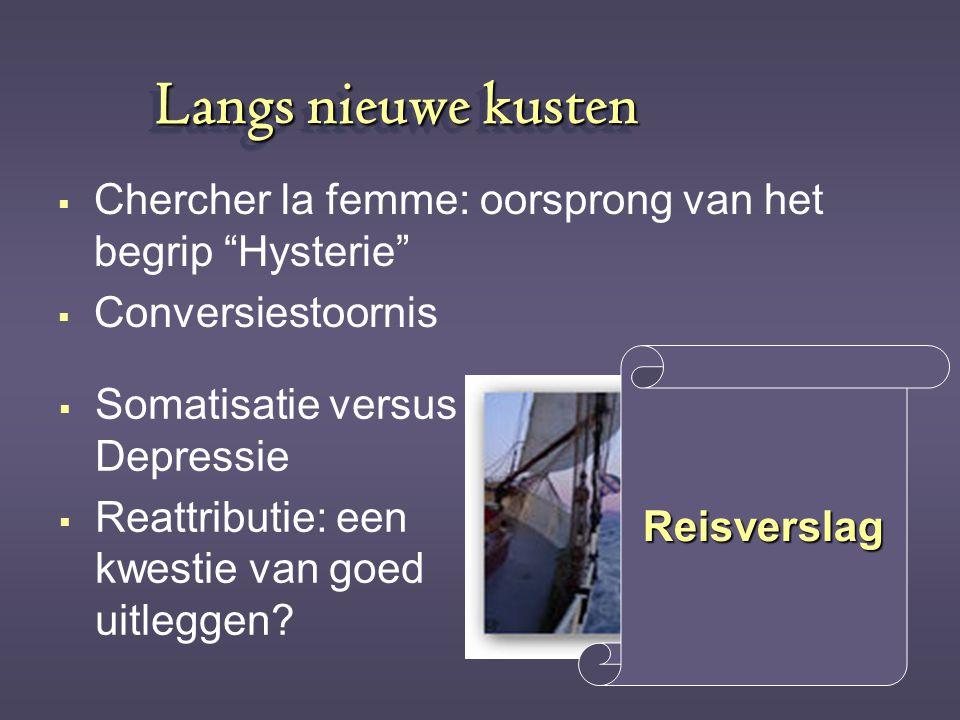 Langs nieuwe kusten Chercher la femme: oorsprong van het begrip Hysterie Conversiestoornis. Reisverslag.