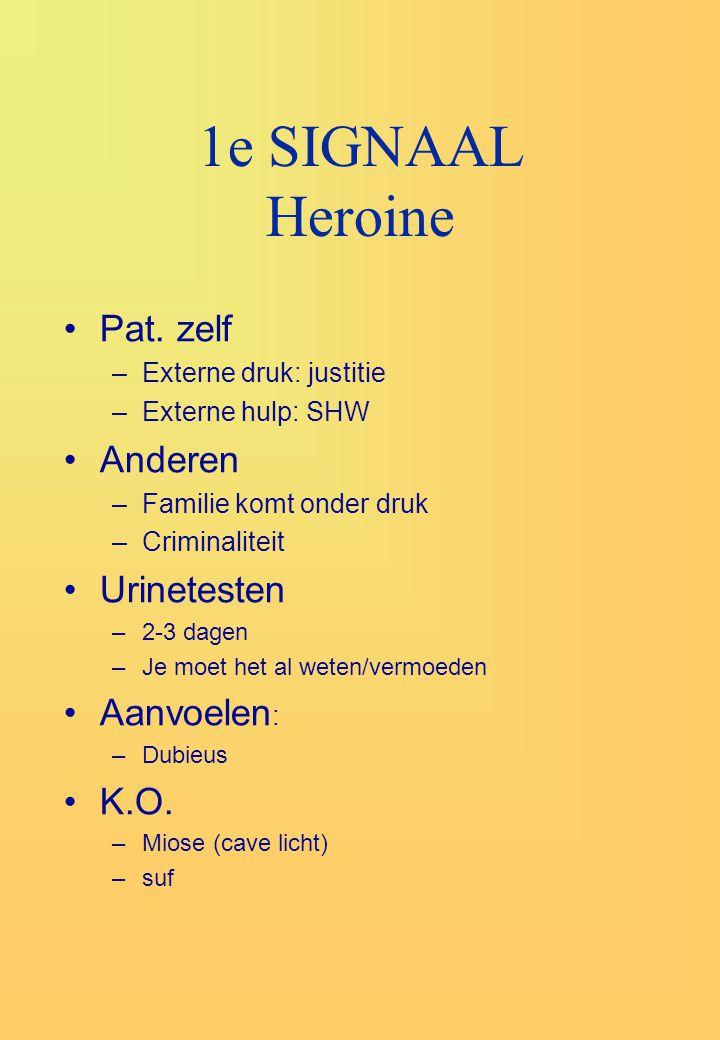 1e SIGNAAL Heroine Pat. zelf Anderen Urinetesten Aanvoelen: K.O.