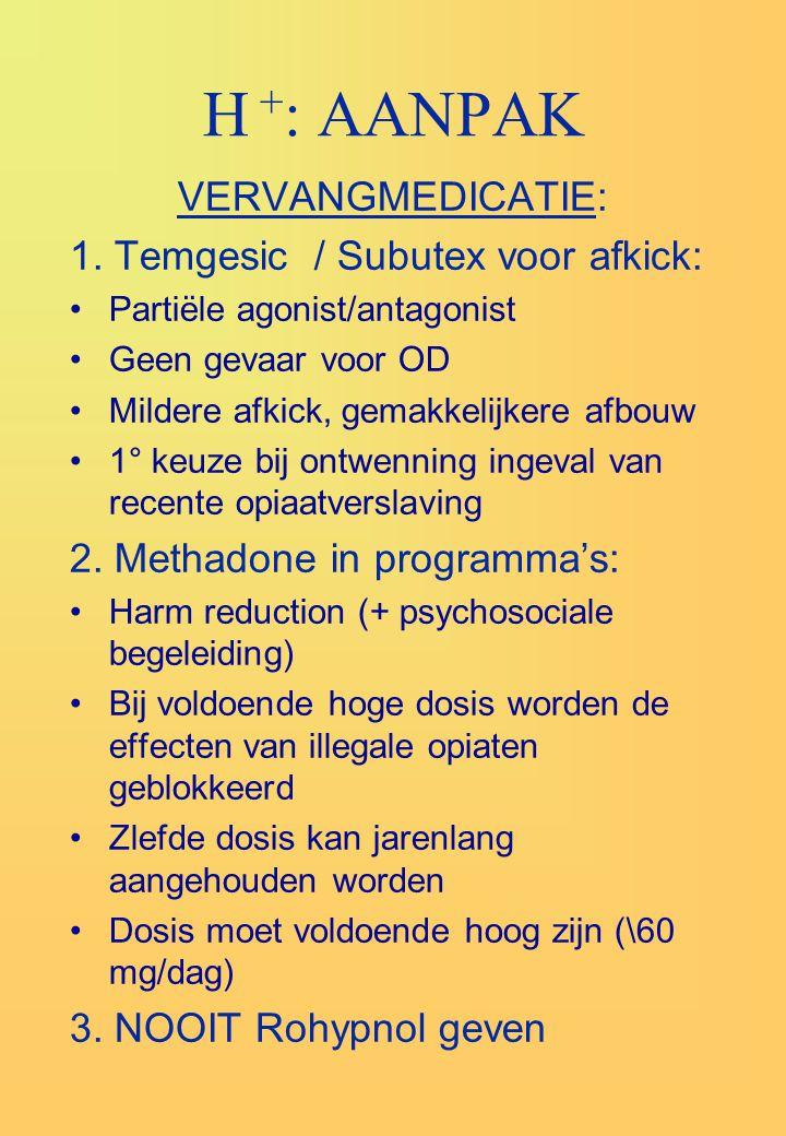 H +: AANPAK VERVANGMEDICATIE: 1. Temgesic / Subutex voor afkick: