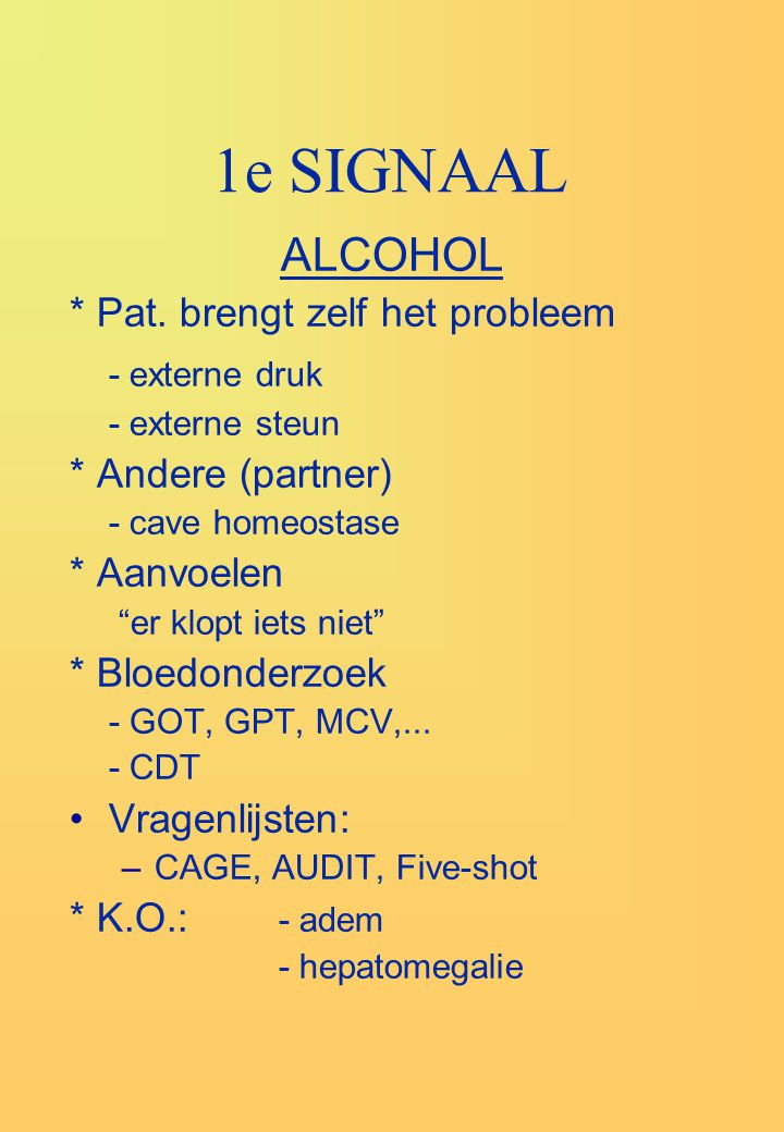 1e SIGNAAL ALCOHOL - externe druk * Pat. brengt zelf het probleem