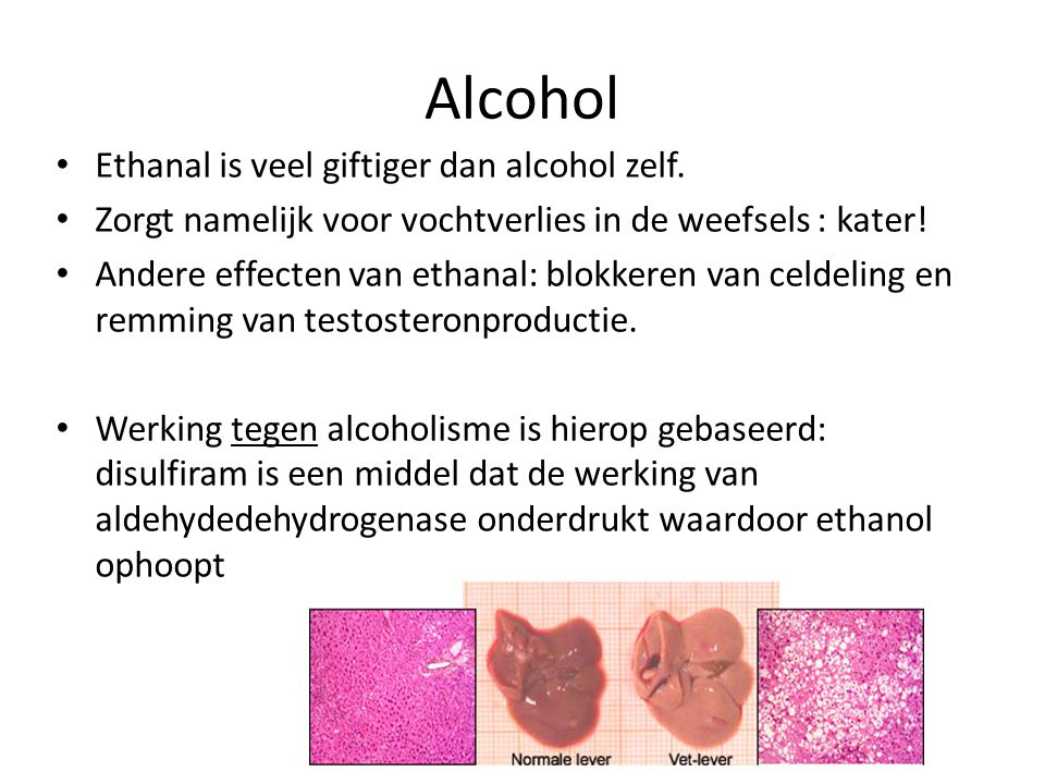 Alcohol Ethanal is veel giftiger dan alcohol zelf.