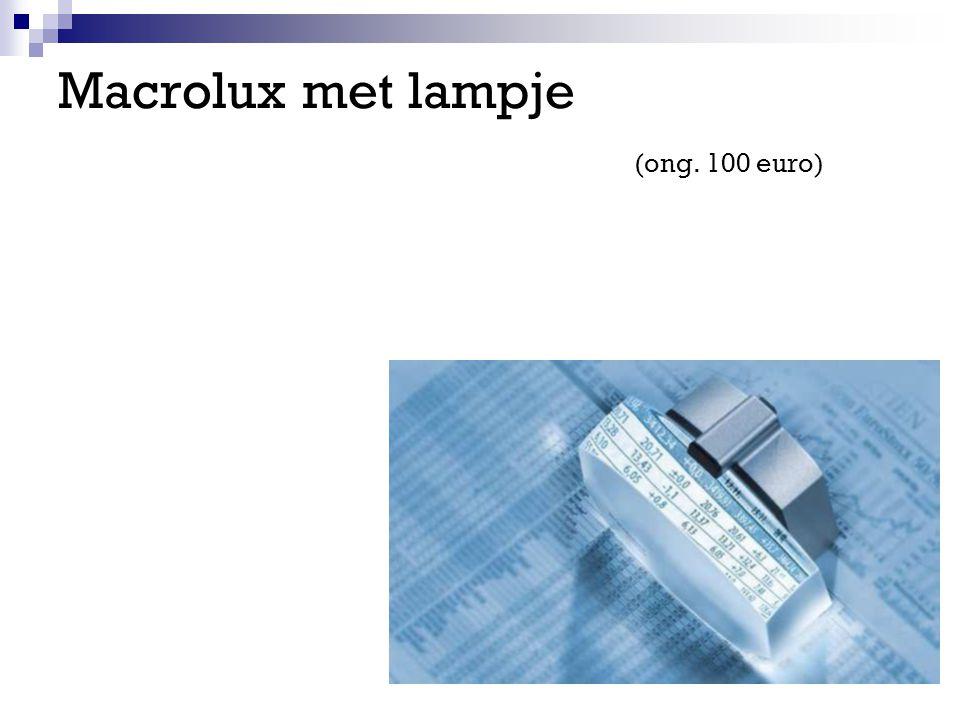 Macrolux met lampje (ong. 100 euro)